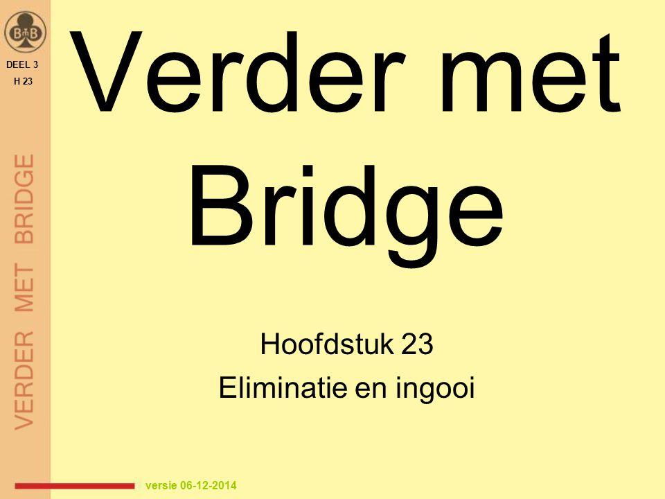 Verder met Bridge Hoofdstuk 23 Eliminatie en ingooi DEEL 3 H 23 versie 06-12-2014