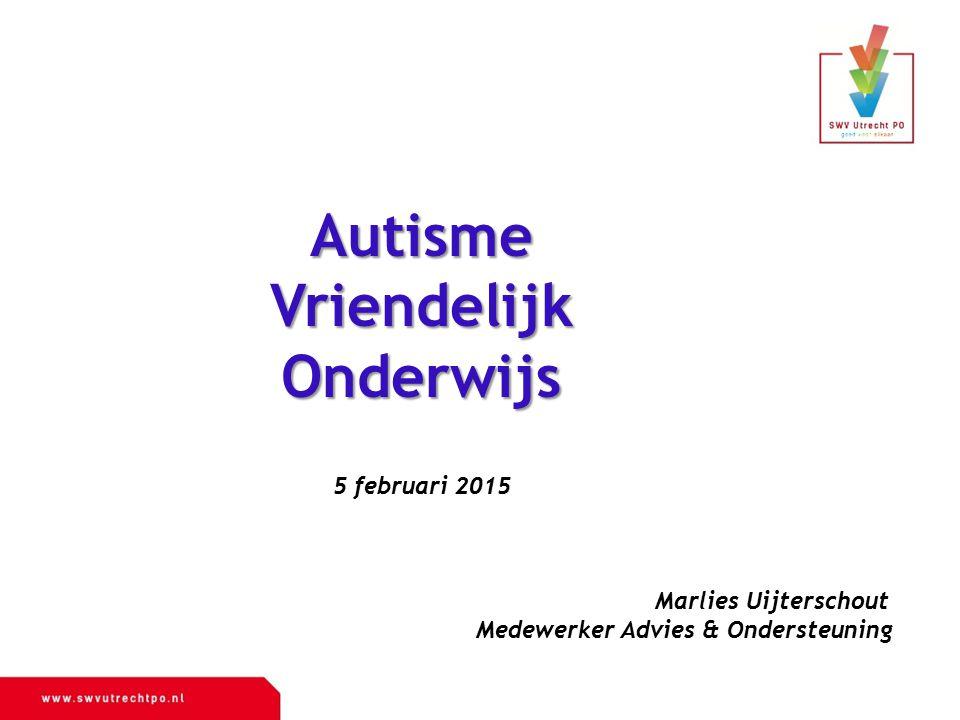 AutismeVriendelijkOnderwijs 5 februari 2015 Marlies Uijterschout Medewerker Advies & Ondersteuning