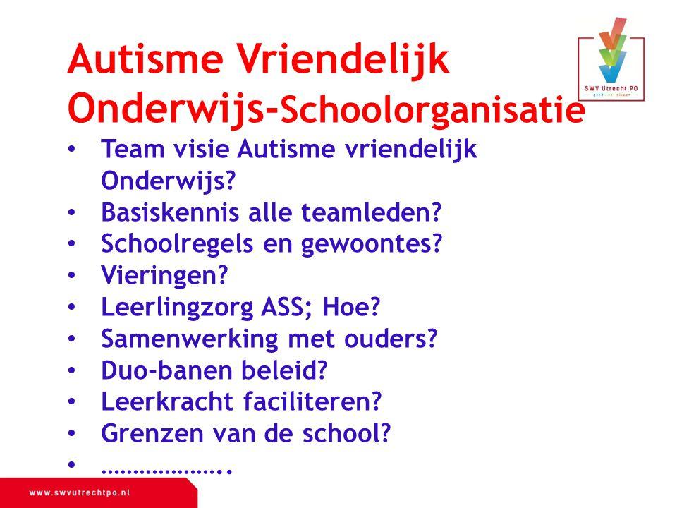 Autisme Vriendelijk Onderwijs- Schoolorganisatie Team visie Autisme vriendelijk Onderwijs? Basiskennis alle teamleden? Schoolregels en gewoontes? Vier