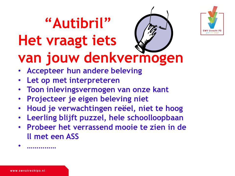 """""""Autibril"""" Het vraagt iets van jouw denkvermogen Accepteer hun andere beleving Let op met interpreteren Toon inlevingsvermogen van onze kant Projectee"""