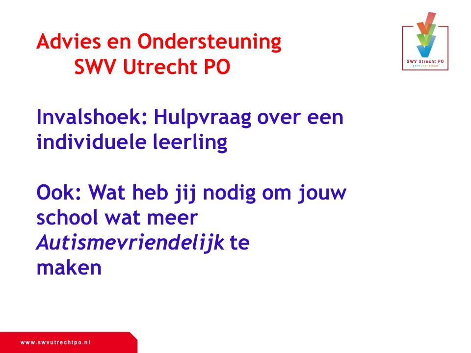 Advies en Ondersteuning SWV Utrecht PO Invalshoek: Hulpvraag over een individuele leerling Ook: Wat heb jij nodig om jouw school wat meer Autismevrien