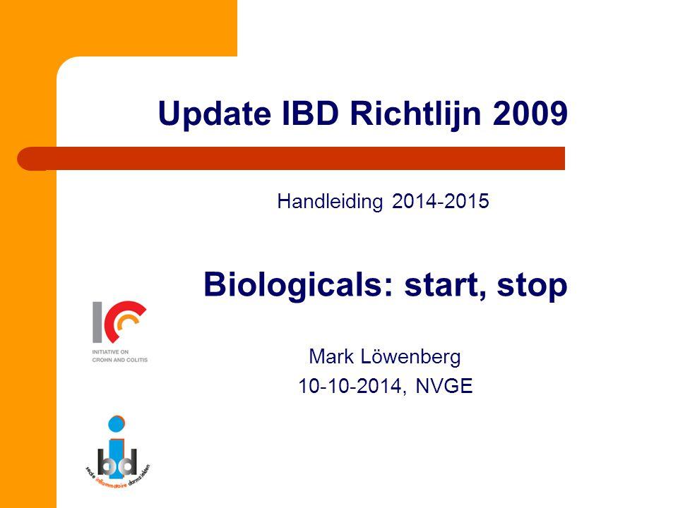 Update IBD Richtlijn 2009 Handleiding 2014-2015 Biologicals: start, stop Mark Löwenberg 10-10-2014, NVGE