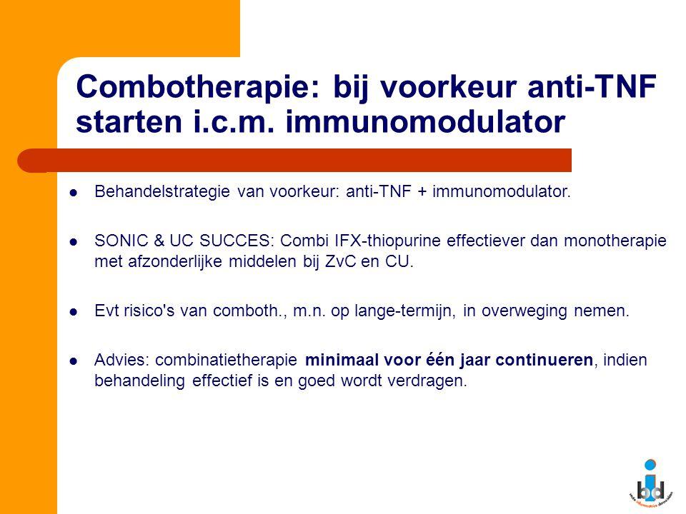 Combotherapie: bij voorkeur anti-TNF starten i.c.m. immunomodulator Behandelstrategie van voorkeur: anti-TNF + immunomodulator. SONIC & UC SUCCES: Com