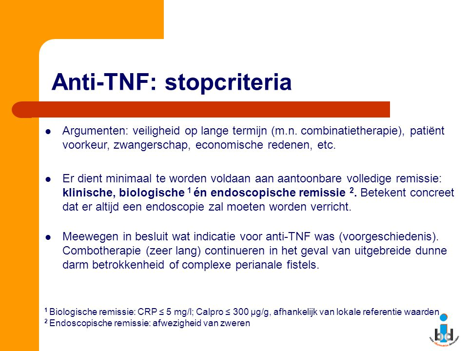 Anti-TNF: stopcriteria Argumenten: veiligheid op lange termijn (m.n. combinatietherapie), patiënt voorkeur, zwangerschap, economische redenen, etc. Er