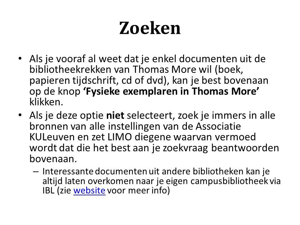 Zoeken Als je vooraf al weet dat je enkel documenten uit de bibliotheekrekken van Thomas More wil (boek, papieren tijdschrift, cd of dvd), kan je best
