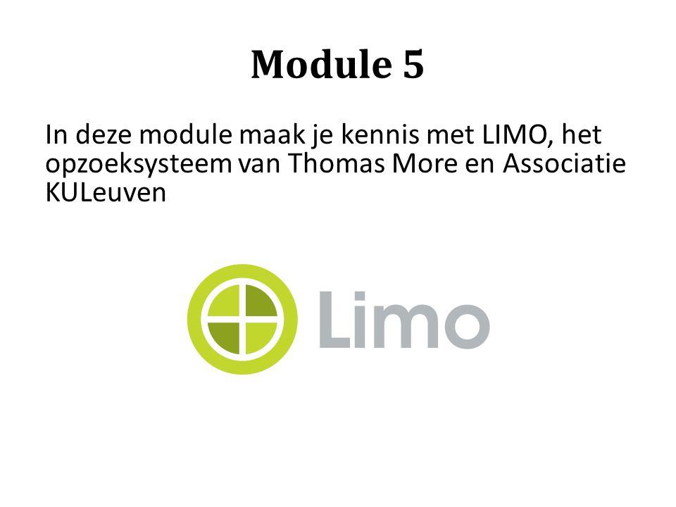 Module 5 In deze module maak je kennis met LIMO, het opzoeksysteem van Thomas More en Associatie KULeuven