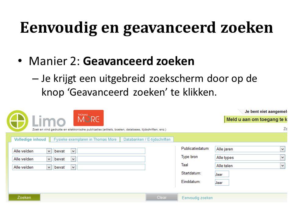 Eenvoudig en geavanceerd zoeken Manier 2: Geavanceerd zoeken – Je krijgt een uitgebreid zoekscherm door op de knop 'Geavanceerd zoeken' te klikken.