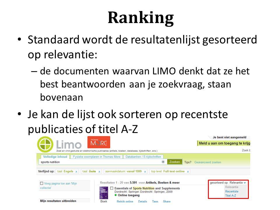 Ranking Standaard wordt de resultatenlijst gesorteerd op relevantie: – de documenten waarvan LIMO denkt dat ze het best beantwoorden aan je zoekvraag,