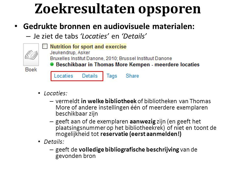 Zoekresultaten opsporen Gedrukte bronnen en audiovisuele materialen: – Je ziet de tabs 'Locaties' en 'Details' Locaties: – vermeldt in welke bibliothe