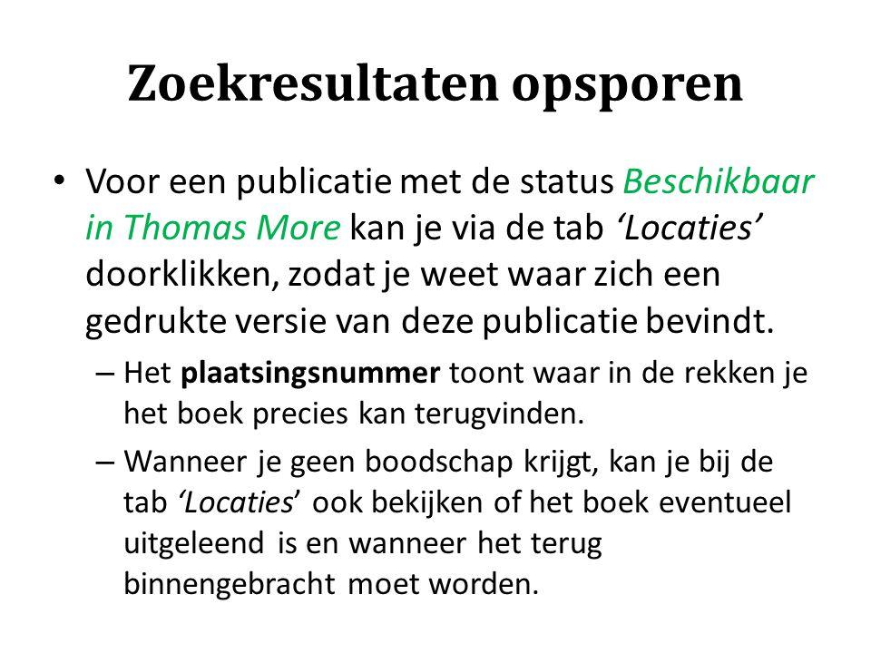 Zoekresultaten opsporen Voor een publicatie met de status Beschikbaar in Thomas More kan je via de tab 'Locaties' doorklikken, zodat je weet waar zich