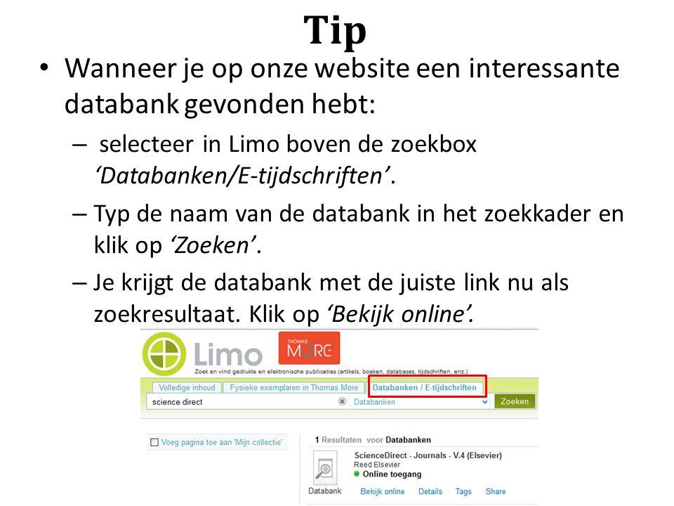 Tip Wanneer je op onze website een interessante databank gevonden hebt: – selecteer in Limo boven de zoekbox 'Databanken/E-tijdschriften'. – Typ de na