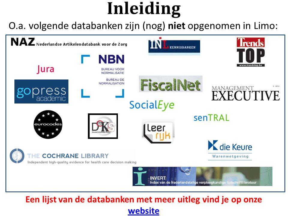 Inleiding O.a. volgende databanken zijn (nog) niet opgenomen in Limo: Een lijst van de databanken met meer uitleg vind je op onze website website