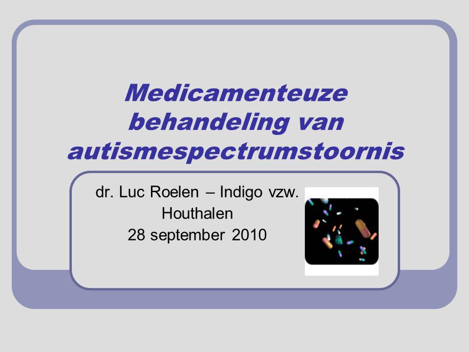 Medicamenteuze behandeling van autismespectrumstoornis dr. Luc Roelen – Indigo vzw. Houthalen 28 september 2010