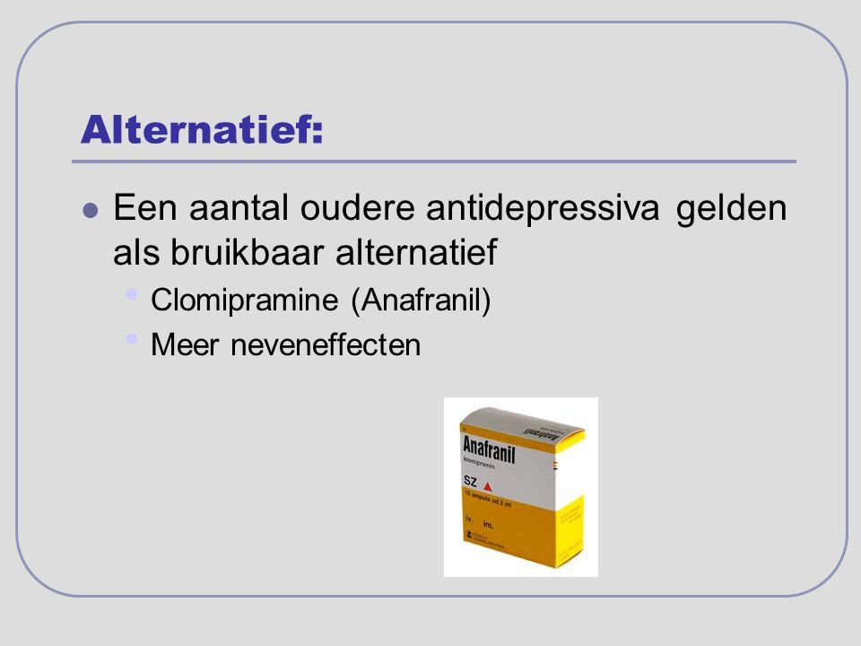 Alternatief: Een aantal oudere antidepressiva gelden als bruikbaar alternatief Clomipramine (Anafranil) Meer neveneffecten
