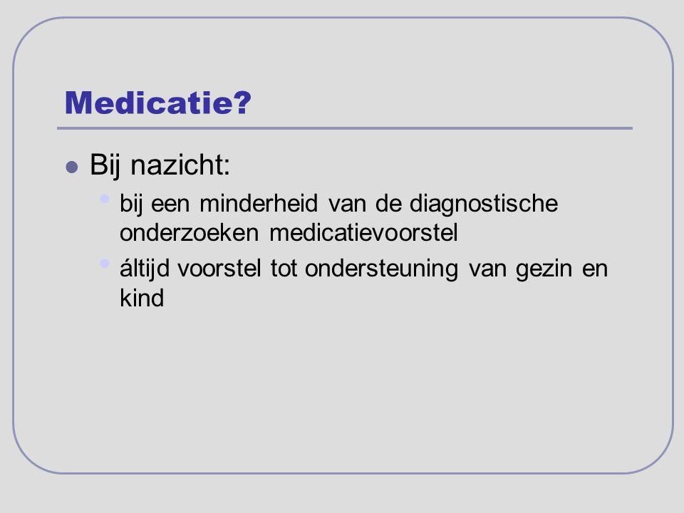 Medicatie? Bij nazicht: bij een minderheid van de diagnostische onderzoeken medicatievoorstel áltijd voorstel tot ondersteuning van gezin en kind