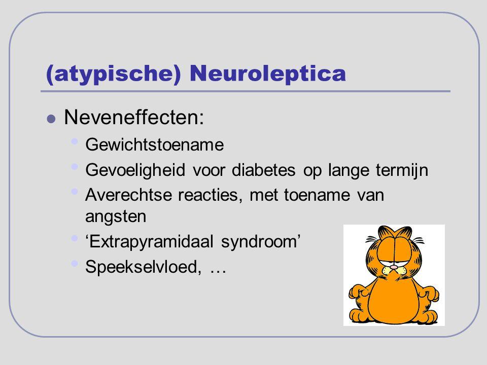 (atypische) Neuroleptica Neveneffecten: Gewichtstoename Gevoeligheid voor diabetes op lange termijn Averechtse reacties, met toename van angsten 'Extr