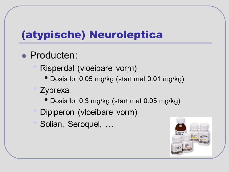 (atypische) Neuroleptica Producten: Risperdal (vloeibare vorm) Dosis tot 0.05 mg/kg (start met 0.01 mg/kg) Zyprexa Dosis tot 0.3 mg/kg (start met 0.05
