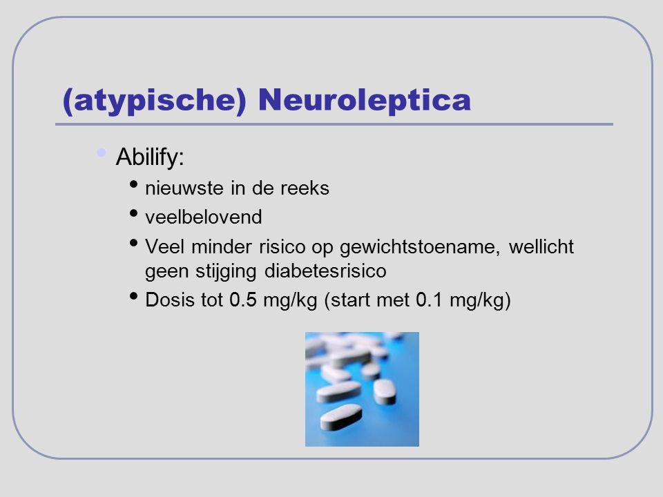 (atypische) Neuroleptica Abilify: nieuwste in de reeks veelbelovend Veel minder risico op gewichtstoename, wellicht geen stijging diabetesrisico Dosis