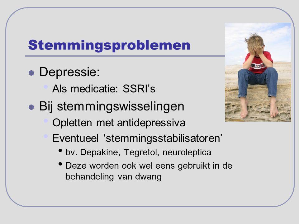 Stemmingsproblemen Depressie: Als medicatie: SSRI's Bij stemmingswisselingen Opletten met antidepressiva Eventueel 'stemmingsstabilisatoren' bv. Depak