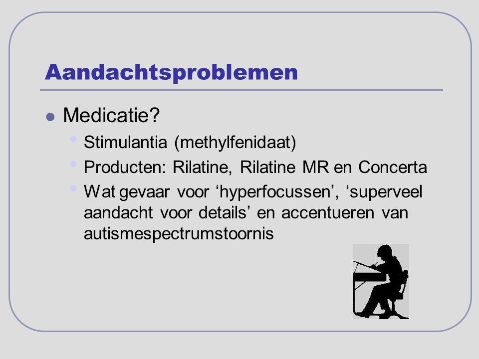 Aandachtsproblemen Medicatie? Stimulantia (methylfenidaat) Producten: Rilatine, Rilatine MR en Concerta Wat gevaar voor 'hyperfocussen', 'superveel aa