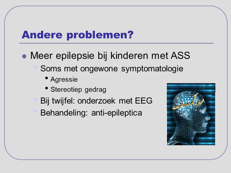 Andere problemen? Meer epilepsie bij kinderen met ASS Soms met ongewone symptomatologie Agressie Stereotiep gedrag Bij twijfel: onderzoek met EEG Beha