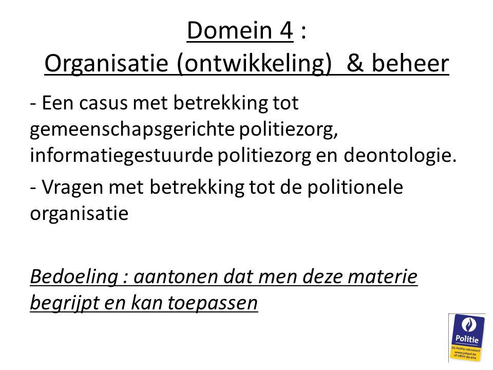 Domein 4 : Organisatie (ontwikkeling) & beheer - Een casus met betrekking tot gemeenschapsgerichte politiezorg, informatiegestuurde politiezorg en deo