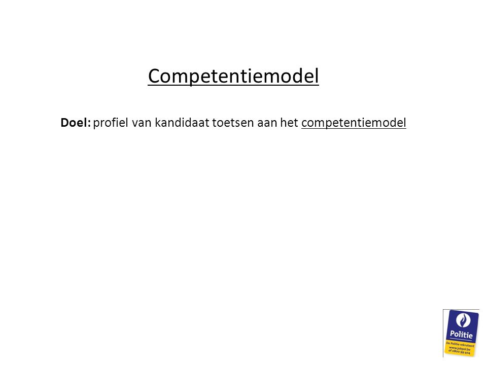 Competentiemodel Doel: profiel van kandidaat toetsen aan het competentiemodel