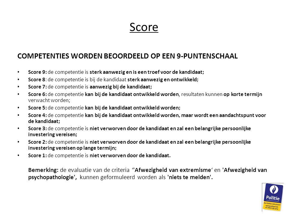 Score COMPETENTIES WORDEN BEOORDEELD OP EEN 9-PUNTENSCHAAL Score 9: de competentie is sterk aanwezig en is een troef voor de kandidaat; Score 8: de co