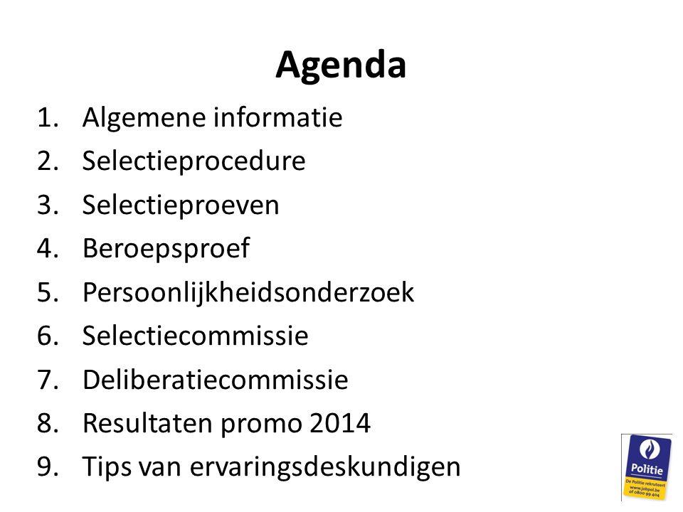 Agenda 1.Algemene informatie 2.Selectieprocedure 3.Selectieproeven 4.Beroepsproef 5.Persoonlijkheidsonderzoek 6.Selectiecommissie 7.Deliberatiecommiss