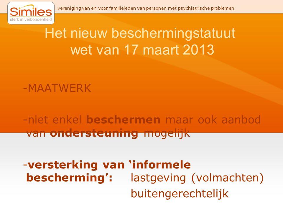 vereniging van en voor familieleden van personen met psychiatrische problemen Het nieuw beschermingstatuut wet van 17 maart 2013 -MAATWERK -niet enkel