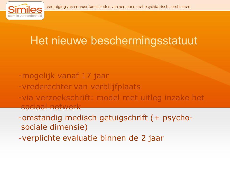 vereniging van en voor familieleden van personen met psychiatrische problemen Het nieuwe beschermingsstatuut -mogelijk vanaf 17 jaar -vrederechter van