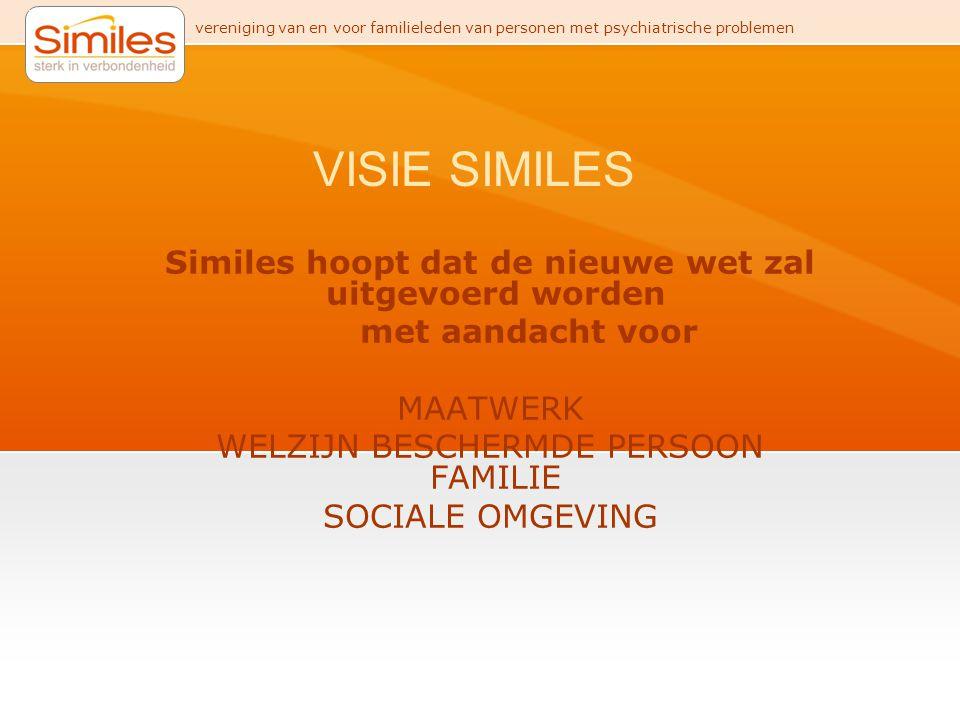 vereniging van en voor familieleden van personen met psychiatrische problemen VISIE SIMILES Similes hoopt dat de nieuwe wet zal uitgevoerd worden met