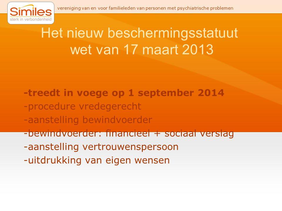 vereniging van en voor familieleden van personen met psychiatrische problemen Het nieuw beschermingsstatuut wet van 17 maart 2013 -treedt in voege op