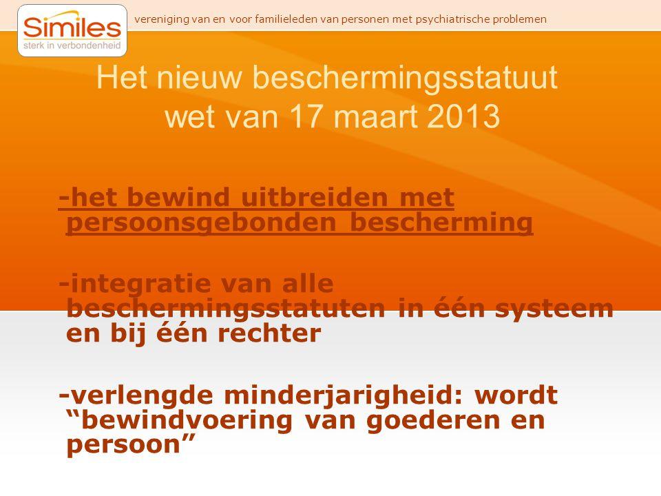 vereniging van en voor familieleden van personen met psychiatrische problemen Het nieuw beschermingsstatuut wet van 17 maart 2013 -het bewind uitbreid