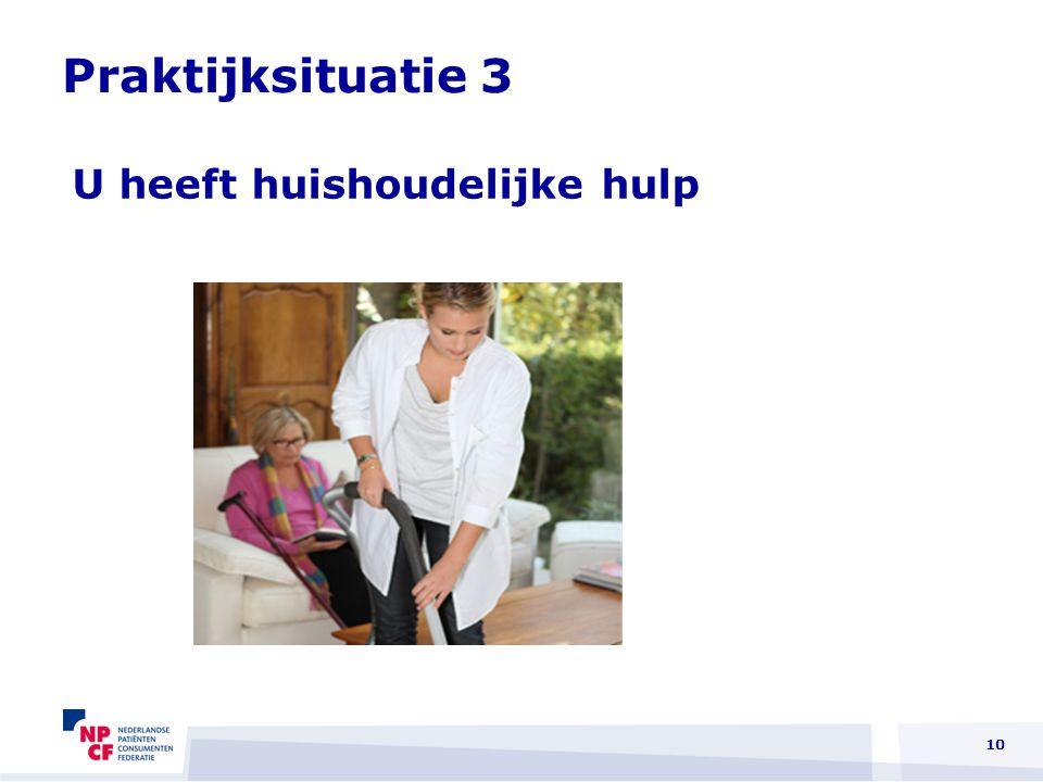 10 Praktijksituatie 3 U heeft huishoudelijke hulp