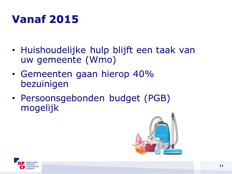 Vanaf 2015 Huishoudelijke hulp blijft een taak van uw gemeente (Wmo) Gemeenten gaan hierop 40% bezuinigen Persoonsgebonden budget (PGB) mogelijk 11