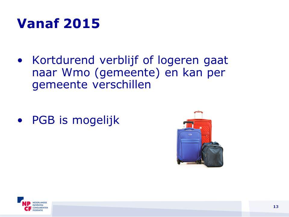 Vanaf 2015 Kortdurend verblijf of logeren gaat naar Wmo (gemeente) en kan per gemeente verschillen PGB is mogelijk 13