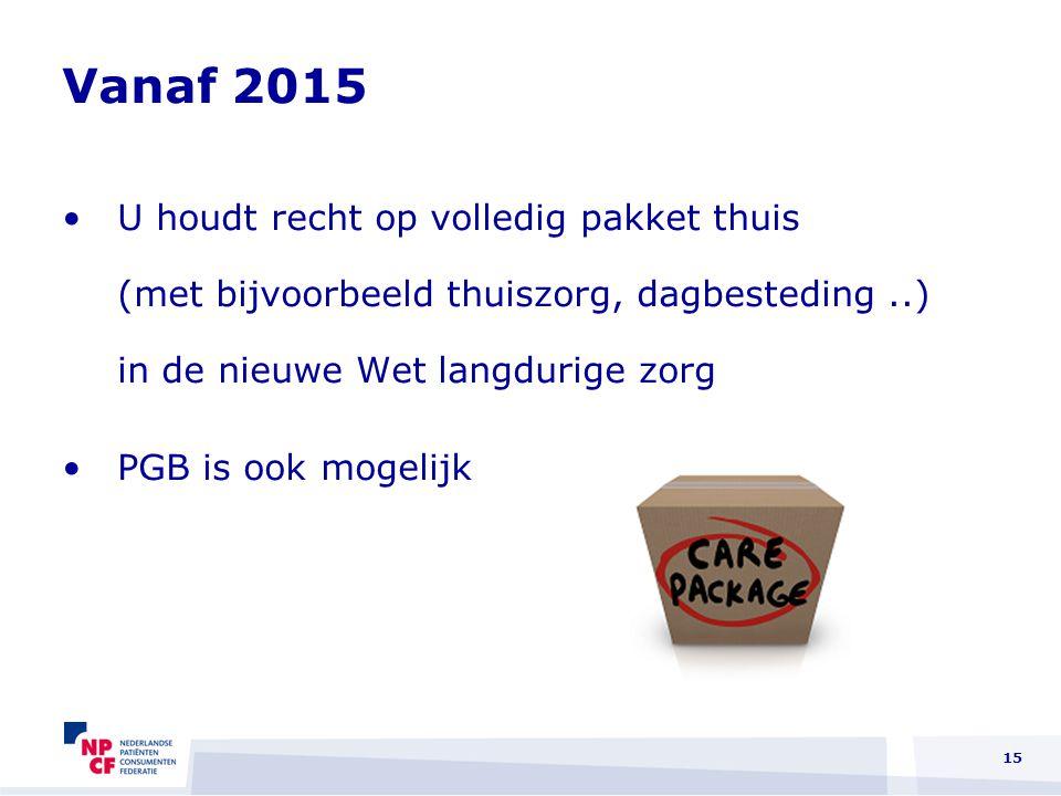 Vanaf 2015 U houdt recht op volledig pakket thuis (met bijvoorbeeld thuiszorg, dagbesteding..) in de nieuwe Wet langdurige zorg PGB is ook mogelijk 15