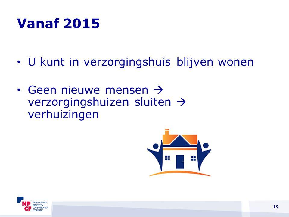 Vanaf 2015 U kunt in verzorgingshuis blijven wonen Geen nieuwe mensen  verzorgingshuizen sluiten  verhuizingen 19