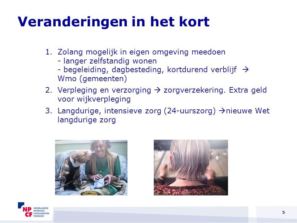 5 1.Zolang mogelijk in eigen omgeving meedoen - langer zelfstandig wonen - begeleiding, dagbesteding, kortdurend verblijf  Wmo (gemeenten) 2.Verplegi