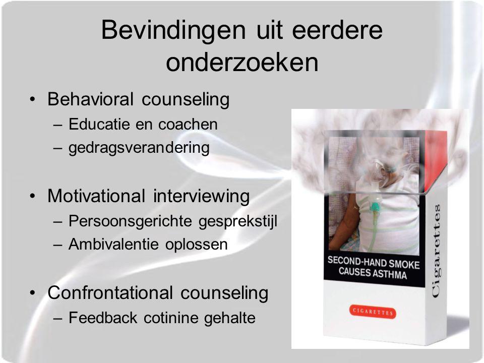 Bevindingen uit eerdere onderzoeken Behavioral counseling –Educatie en coachen –gedragsverandering Motivational interviewing –Persoonsgerichte gesprekstijl –Ambivalentie oplossen Confrontational counseling –Feedback cotinine gehalte