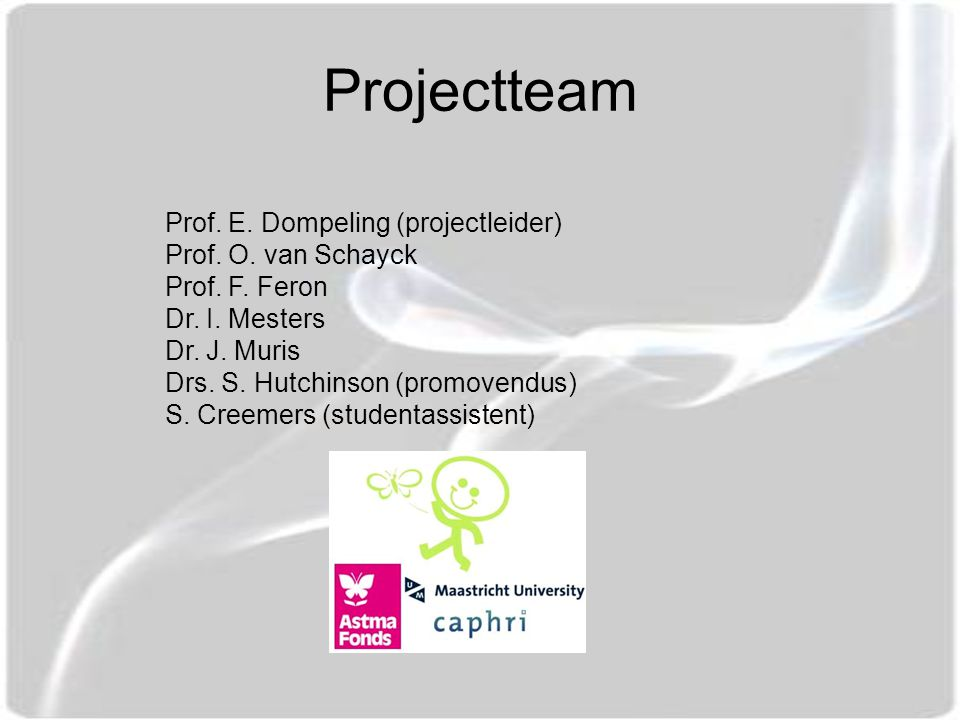 Projectteam Prof. E. Dompeling (projectleider) Prof.