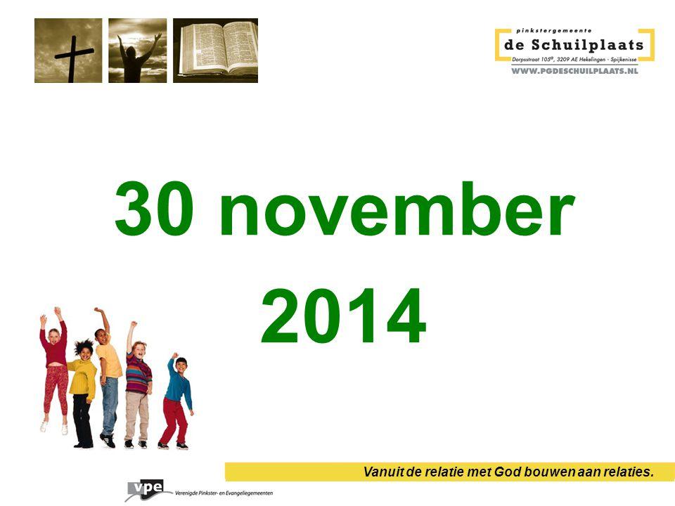 30 november 2014 Vanuit de relatie met God bouwen aan relaties.