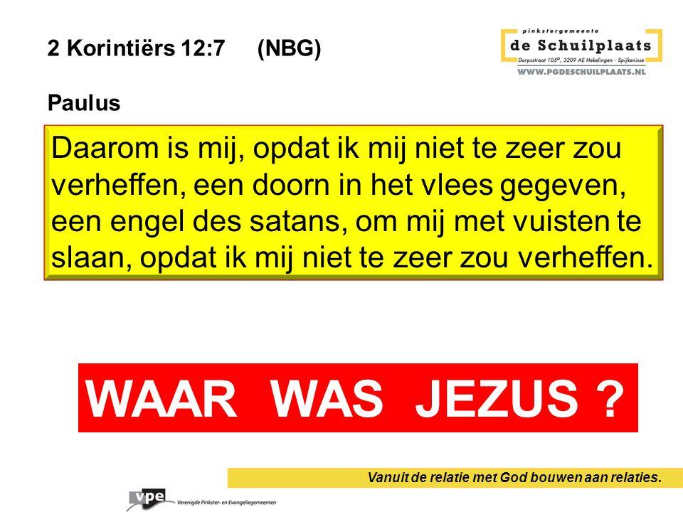 2 Korintiërs 12:7 (NBG) Paulus Vanuit de relatie met God bouwen aan relaties. Daarom is mij, opdat ik mij niet te zeer zou verheffen, een doorn in het