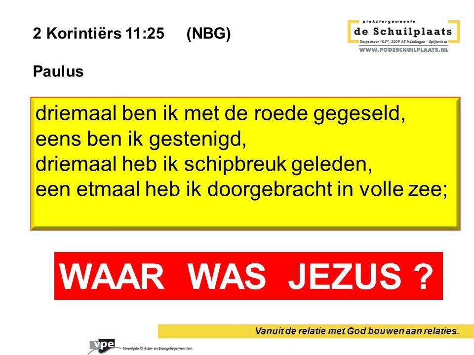 2 Korintiërs 11:25 (NBG) Paulus Vanuit de relatie met God bouwen aan relaties.