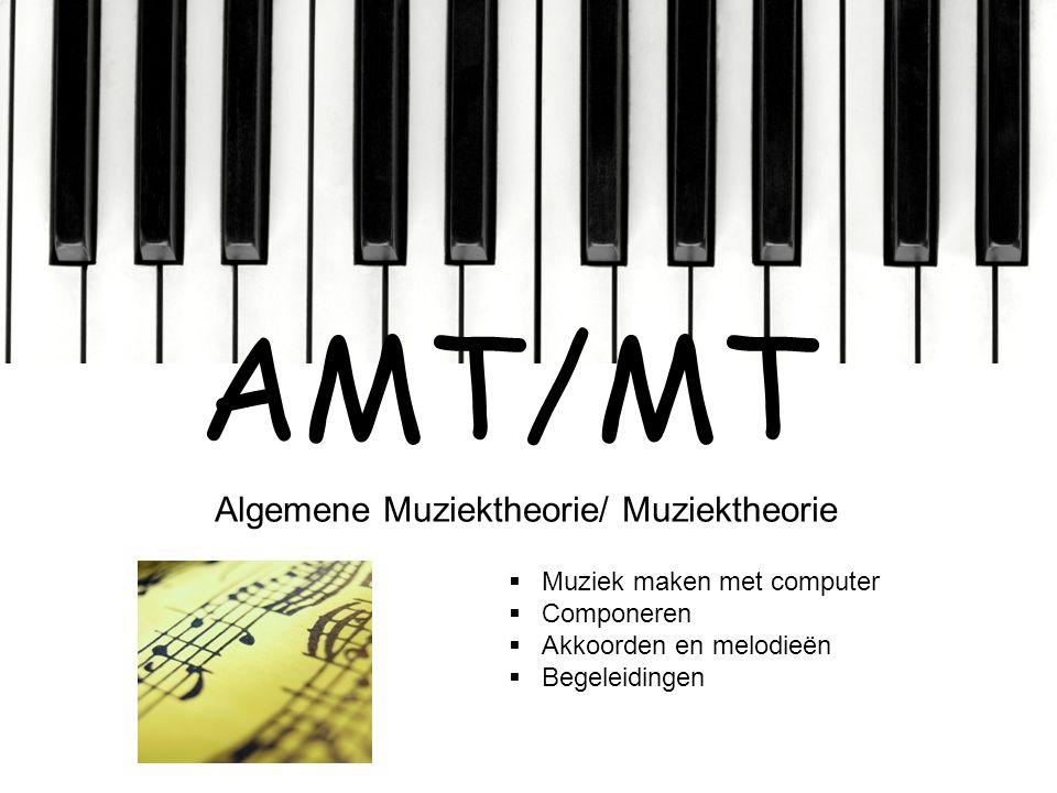 AMT/MT Algemene Muziektheorie/ Muziektheorie  Muziek maken met computer  Componeren  Akkoorden en melodieën  Begeleidingen