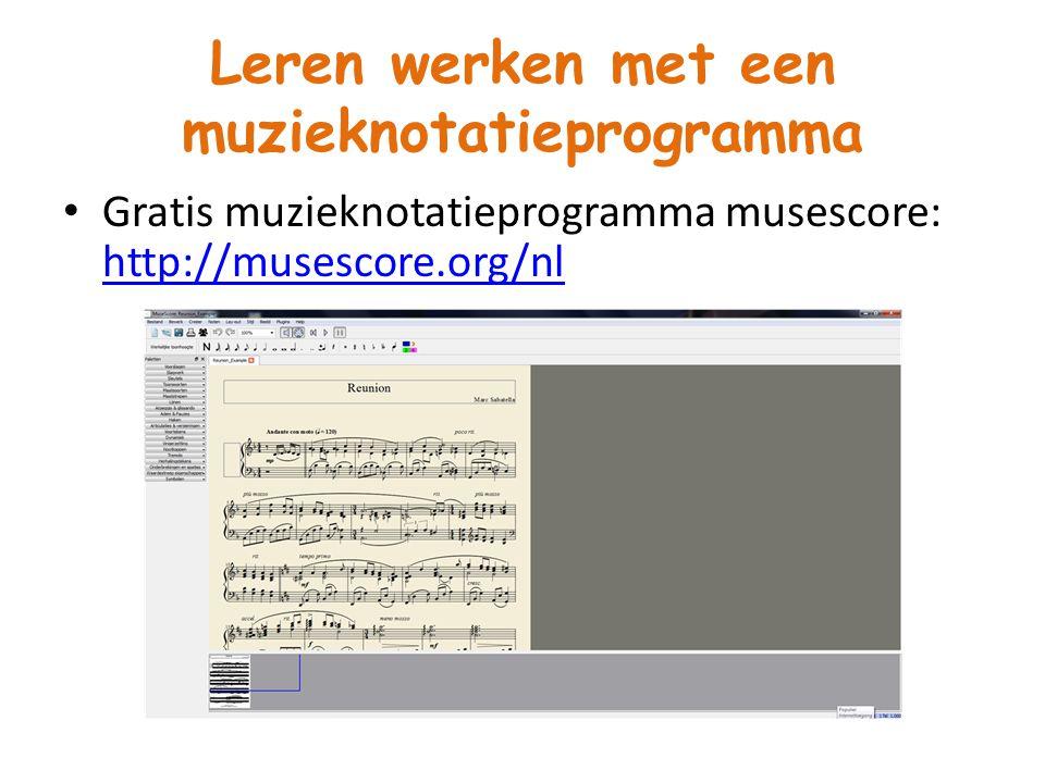 Leren werken met een muzieknotatieprogramma Gratis muzieknotatieprogramma musescore: http://musescore.org/nl http://musescore.org/nl