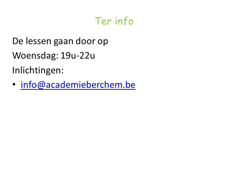 Ter info De lessen gaan door op Woensdag: 19u-22u Inlichtingen: info@academieberchem.be