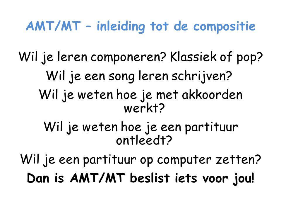 AMT/MT – inleiding tot de compositie Wil je leren componeren? Klassiek of pop? Wil je een song leren schrijven? Wil je weten hoe je met akkoorden werk