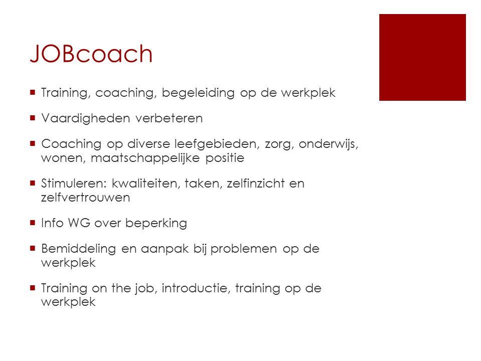 JOBcoach  Training, coaching, begeleiding op de werkplek  Vaardigheden verbeteren  Coaching op diverse leefgebieden, zorg, onderwijs, wonen, maatsc